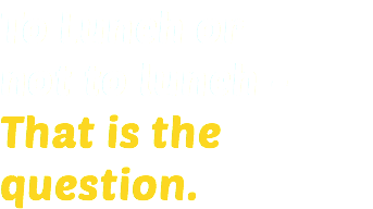 To Lunch or